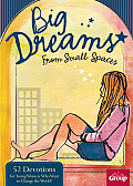 Big Dreams for Small Spaces: 52 Devotions for Young Women Who Want to Change the World
