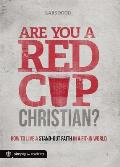 Are You a Red-Cup Christian?: Living a Stand-Out Faith in a Fit-In World