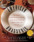 American Brasserie: 180 Simple Robust Recipes Inspired By The Basic Foods Of France, Italy, & America by Rick Tramonto and Gale Gand