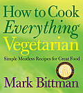How to Cook Everything Vegetarian: Simple Meatless Recipes for Great Food (How to Cook Everything) Cover