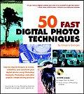50 Fast Digital Photo Techniques 1st Edition