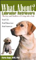 What about Labrador Retrievers?: The Joy and Realities of Living with a Lab (What About?)