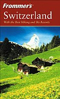 Frommer's Switzerland: With the Best Hiking &Amp; Ski Resorts (Frommer's Switzerland)