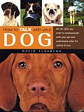 How to Talk with Your Dog: All the Skills You Need to Communicate with Your Pet and Understand What He's Saying to You