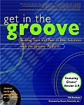 Get in the Groove: Building Tools and Peer-To-Peer Solutions with the Groove® Platform with CDROM