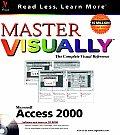 Master Microsoft. Access 2000 Visuallytm with CDROM (Master Visually)