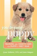 You and Your Puppy: Training and Health Care for Your Puppy's First Year