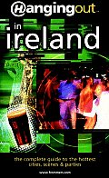 Hanging Outtm in Ireland: The Complete Guide to the Hottest Cities, Scenes & Parties (Hanging Out)