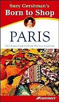 Born to Shop Paris: The Ultimate Guide for Travelers Who Love to Shop! (Suzy Gershman's Born to Shop Paris)