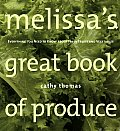 Melissas Great Book of Produce Everything You Need to Know about Fresh Fruits & Vegetables