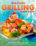 Betty Crocker Grilling Made Easy 200 Sure Fire Recipes from Americas Most Trusted Kitchens