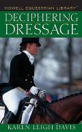 Deciphering Dressage (Howell Equestrian Library)