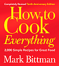 How to Cook Everything 2000 Simple Recipes for Great Food 10th Annivesary Edition
