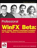 "Professional Winfx Beta: Covers ""Avalon"" Windows Presentation Foundation and ""Indigo"" Windows Communication Foundation (Programmer to Programmer)"
