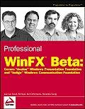 Professional Winfx Beta Covers Avalon Windows Presentation Foundation & Indigo Windows Communication Foundation