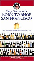 Suzy Gershman's Born to Shop San Francisco: The Ultimate Guide for Travelers Who Love to Shop (Suzy Gershman's Born to Shop San Francisco)
