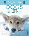 Dogs Make Great Pets (Bring Me Home!)