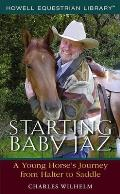 Starting Baby JAZ: A Young Horse's Journey from Halter to Saddle (Howell Equestrian Library)