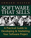 Software That Sells A Practical Guide to Developing & Marketing Your Software Project