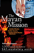 The Mayan Mission: Another Mission. Another Country. Another Action-Packed Adventure. 1,000 New *SAT Vocabulary Words