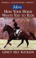 More How Your Horse Wants You to Ride: Advanced Basics: The Fun Begins