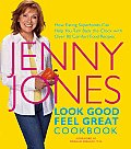 Look Good Feel Great Cookbook How Eating Superfoods Can Help You Turn Back the Clock with Over 80 Comfort Food Recipes