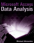 Data Analysis With Microsoft Access unleashing the analytical power of Access