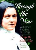 Through the Year with Saint Therese of Lisieux Living the Little Way