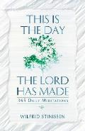 This is the Day the Lord Has Made 365 Daily Meditations
