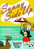 Sunny Side Up: Prayers to Banish the Blahs and the Blues