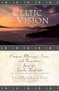 Celtic Vision Prayers Blessings Songs & Invocations from Alexander Carmichaels Carmina Gadelica