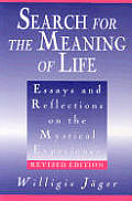 Search For The Meaning Of Life Essays & Reflections On The Mystical Experience
