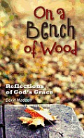 On a Bench of Wood: Reflections of God's Grace