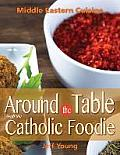Around the Table with the Catholic Foodie: Middle Eastern Cuisine