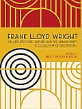 Frank Lloyd Wright On Architecture Nature & the Human Spirit A Collection of Quotations