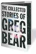 The Collected Stories of Greg Bear (Tom Doherty Associates Book) Cover