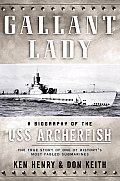 Gallant Lady: A Biography of the USS Archerfish