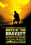 Birth Of The Bravest A History Of The