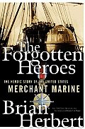 Forgotten Heroes The Heroic Story of the United States Merchant Marine