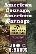 American Courage American Carnage 7th Infantry Chronicles The 7th Infantry Regiments Combat Experience 1812 Through World War II