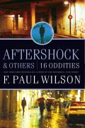 Aftershock & Others: 16 Oddities by F. Paul Wilson