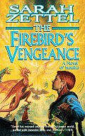 The Firebird's Vengeance: A Novel Of Isavalta by Sarah Zettel