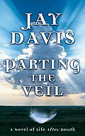 Parting The Veil A Novel Of Life After