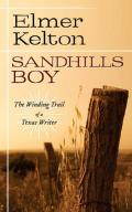 Sandhills Boy: The Winding Trail of a Texas Writer