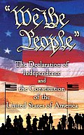 We the People The Declaration of Independence & the Constitution of the United States of America