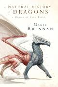 Natural History of Dragons A Memoir by Lady Trent Book 1