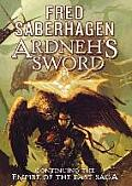 Ardneh's Sword: Continuing The Empire Of The East Saga by Fred Saberhagen