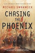 Chasing The Phoenix: A Science Fiction Novel by Michael Swanwick