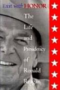 Exit With Honor The Life & Presidency Of Ronald Reagan by William E. Pemberton