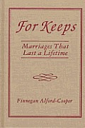 For Keeps: Marriages That Last a Lifetime: Marriages That Last a Lifetime